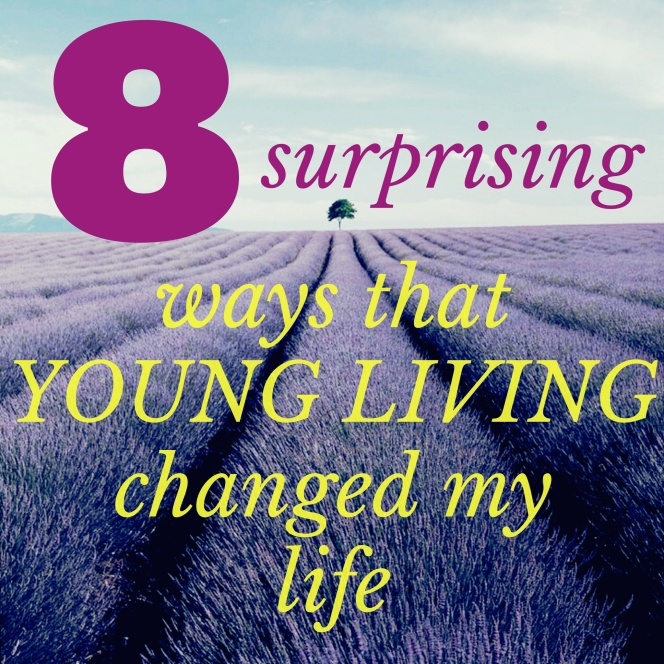 8 Surprising ways that Young Living is changing my life!